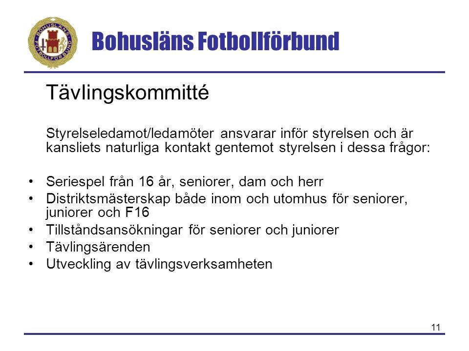 Bohusläns Fotbollförbund 11 Tävlingskommitté Styrelseledamot/ledamöter ansvarar inför styrelsen och är kansliets naturliga kontakt gentemot styrelsen