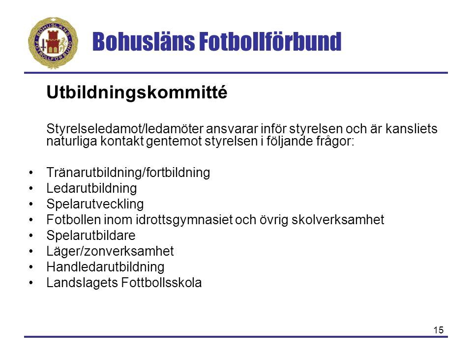 Bohusläns Fotbollförbund 15 Utbildningskommitté Styrelseledamot/ledamöter ansvarar inför styrelsen och är kansliets naturliga kontakt gentemot styrels