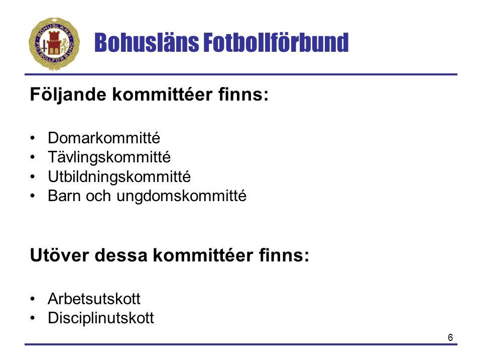 Bohusläns Fotbollförbund 6 Följande kommittéer finns: Domarkommitté Tävlingskommitté Utbildningskommitté Barn och ungdomskommitté Utöver dessa kommittéer finns: Arbetsutskott Disciplinutskott