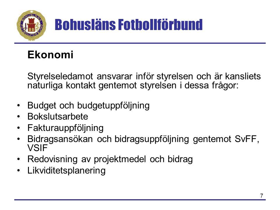 Bohusläns Fotbollförbund 7 Ekonomi Styrelseledamot ansvarar inför styrelsen och är kansliets naturliga kontakt gentemot styrelsen i dessa frågor: Budg