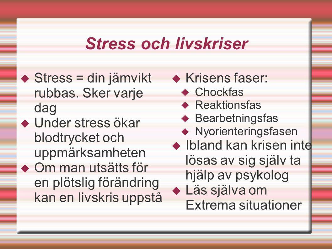 Stress och livskriser  Stress = din jämvikt rubbas.