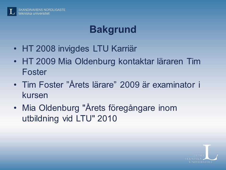 Bakgrund HT 2008 invigdes LTU Karriär HT 2009 Mia Oldenburg kontaktar läraren Tim Foster Tim Foster Årets lärare 2009 är examinator i kursen Mia Oldenburg Årets föregångare inom utbildning vid LTU 2010