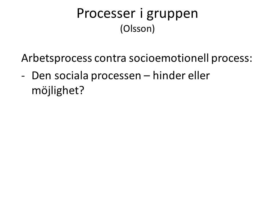 Processer i gruppen (Olsson) Arbetsprocess contra socioemotionell process: -Den sociala processen – hinder eller möjlighet