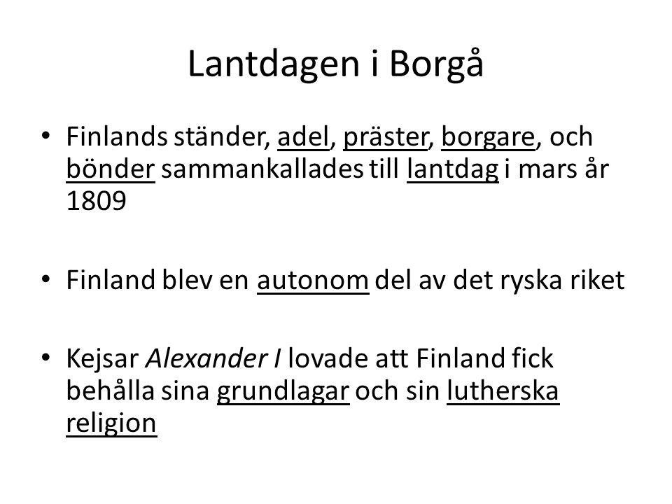 Lantdagen i Borgå Finlands ständer, adel, präster, borgare, och bönder sammankallades till lantdag i mars år 1809 Finland blev en autonom del av det ryska riket Kejsar Alexander I lovade att Finland fick behålla sina grundlagar och sin lutherska religion