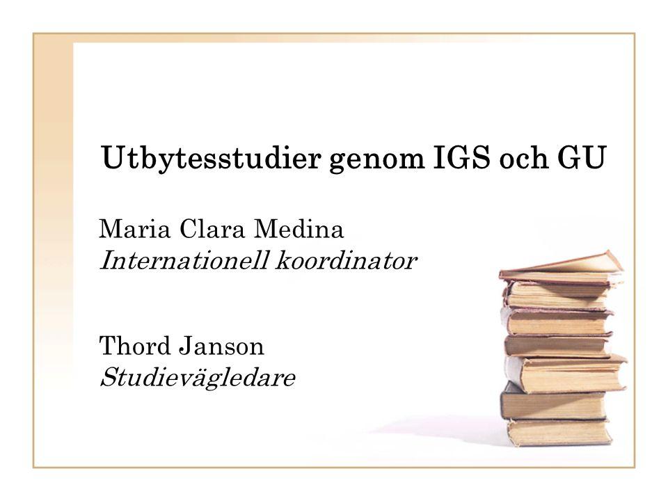 Utbytesstudier genom IGS och GU Maria Clara Medina Internationell koordinator Thord Janson Studievägledare