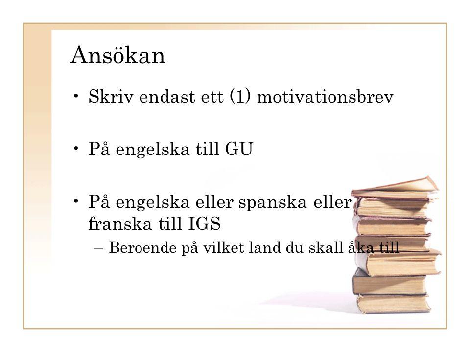 Ansökan Skriv endast ett (1) motivationsbrev På engelska till GU På engelska eller spanska eller franska till IGS –Beroende på vilket land du skall åka till
