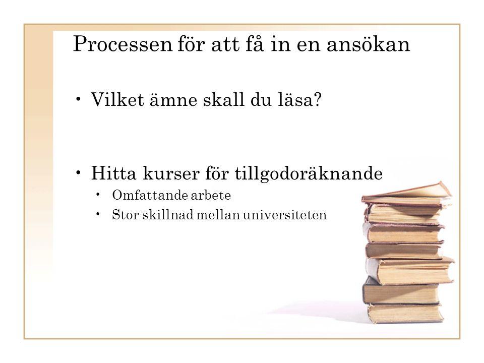 Processen för att få in en ansökan Vilket ämne skall du läsa.