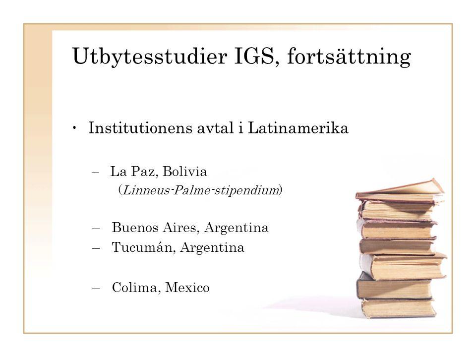 Utbytesstudier IGS, fortsättning Institutionens avtal i Latinamerika – La Paz, Bolivia (Linneus-Palme-stipendium) – Buenos Aires, Argentina – Tucumán, Argentina – Colima, Mexico