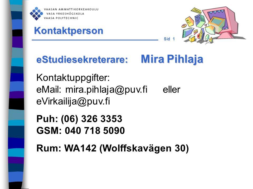 Sid 1 eStudiesekreterare: Mira Pihlaja Kontaktuppgifter: eMail: mira.pihlaja@puv.fi eller eVirkailija@puv.fi Puh: (06) 326 3353 GSM: 040 718 5090 Rum: WA142 (Wolffskavägen 30) Kontaktperson