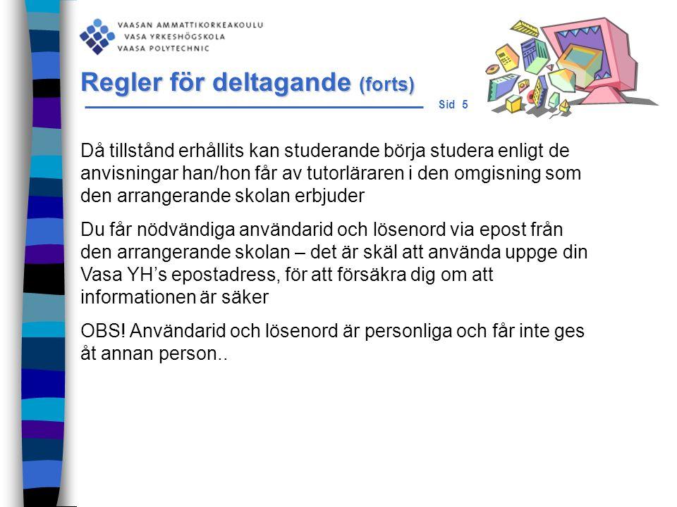 Sid 6  Vasa YHS egna 100% virtuella studieperioder Info http://www.puv.fi/sv/studietjanster/virtuellastudier/ HOX: interna utbud ska vara tillsammans med utbud av andra fritt valbara studier (från början av P2 anmälningstid) http://www.puv.fi/sv/studietjanster/studier/frittvalbarastudier/ http://www.puv.fi/sv/studietjanster/studier/frittvalbarastudier/ Vasa YHS