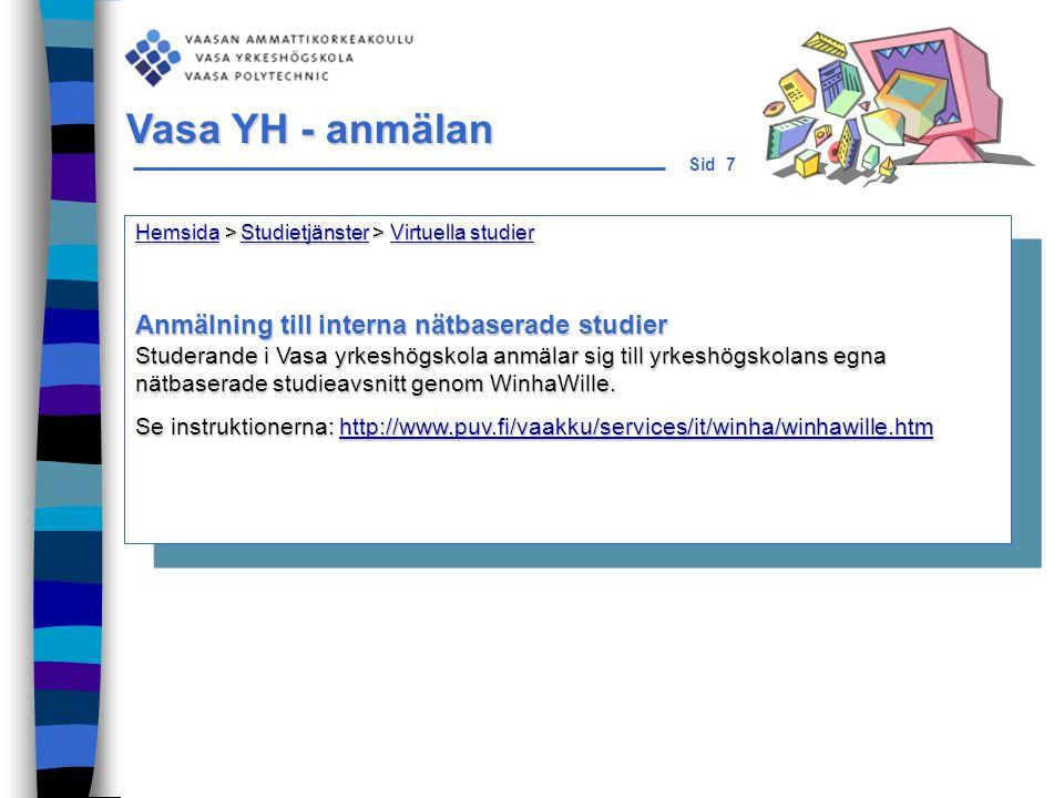 Sid 8 Vasa yrkeshögskola använder: Moodle - https://moodle.puv.fi/https://moodle.puv.fi/ Breeze - https://breeze.puv.fi Nu, ska användas mest vid vuxenutbildning WebCT - https://webct.puv.fi/ användes till slutet av 2006https://webct.puv.fi/ Nätbaserade utbildn.miljöer