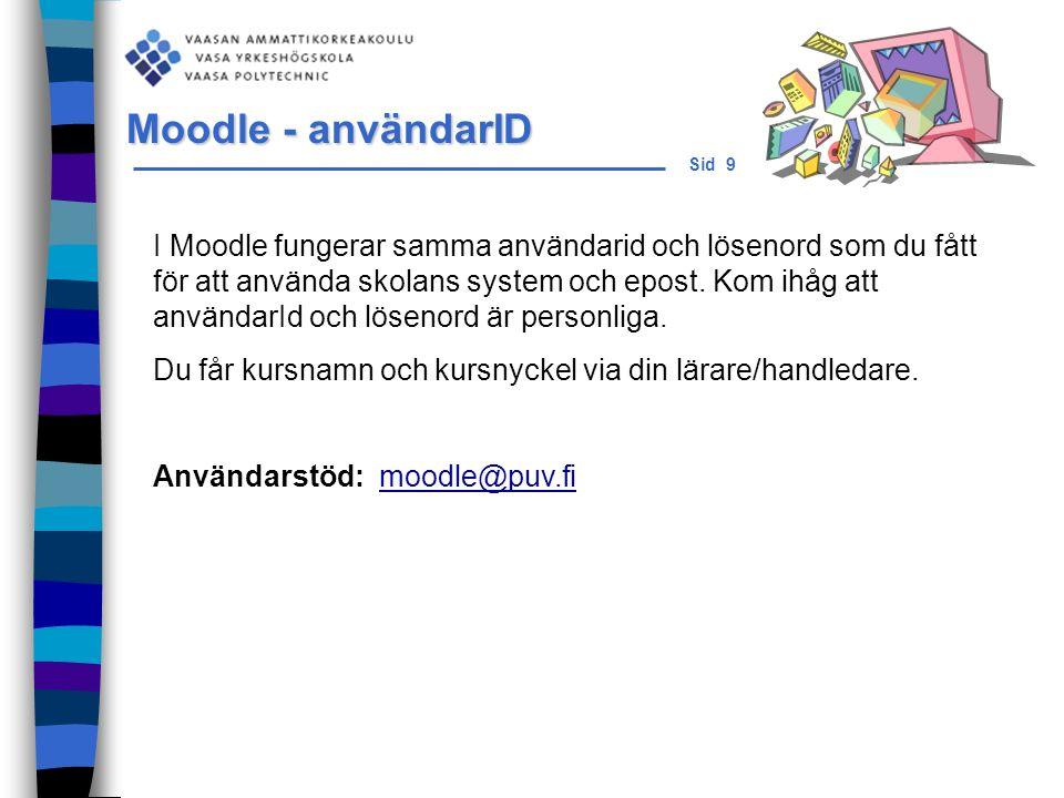 Sid 9 I Moodle fungerar samma användarid och lösenord som du fått för att använda skolans system och epost.