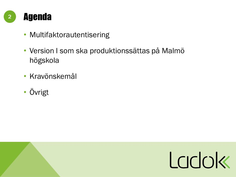 2 Agenda Multifaktorautentisering Version I som ska produktionssättas på Malmö högskola Kravönskemål Övrigt