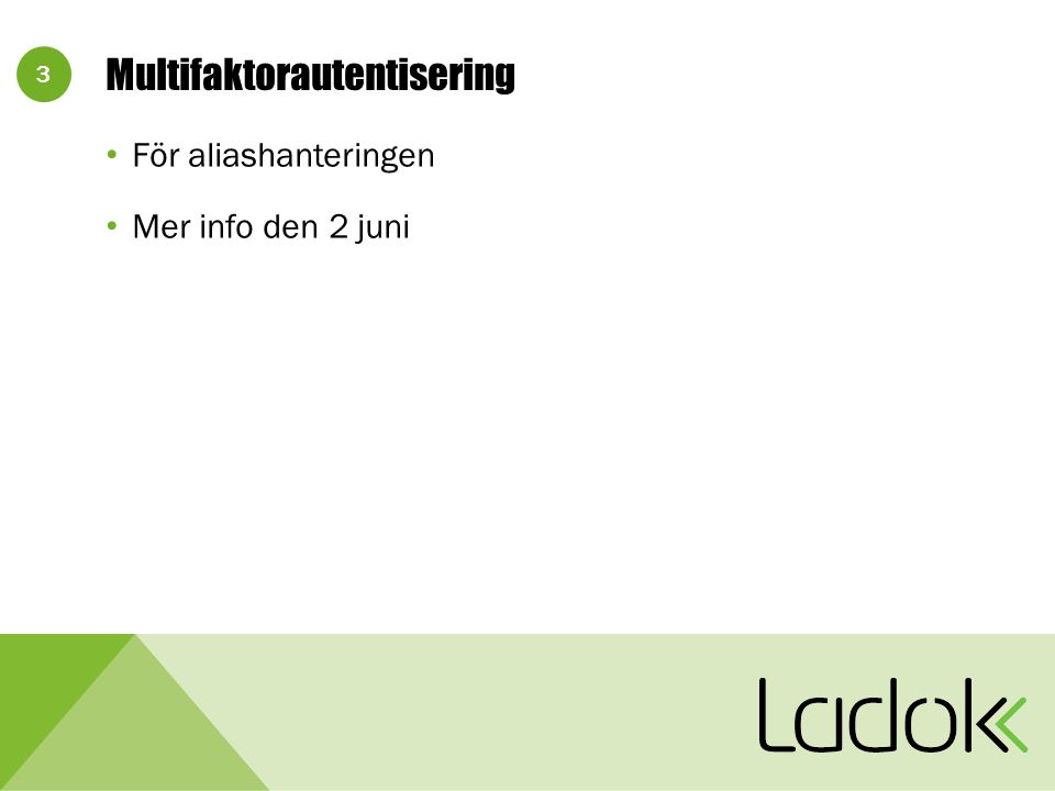 3 Multifaktorautentisering För aliashanteringen Mer info den 2 juni