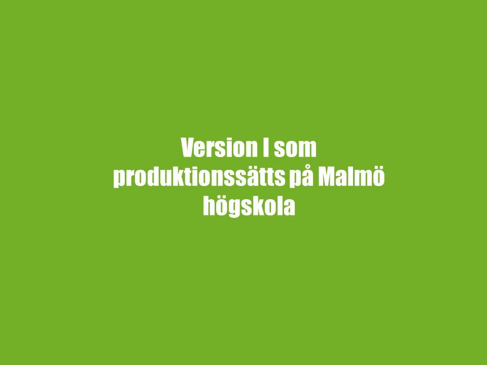 Version I som produktionssätts på Malmö högskola
