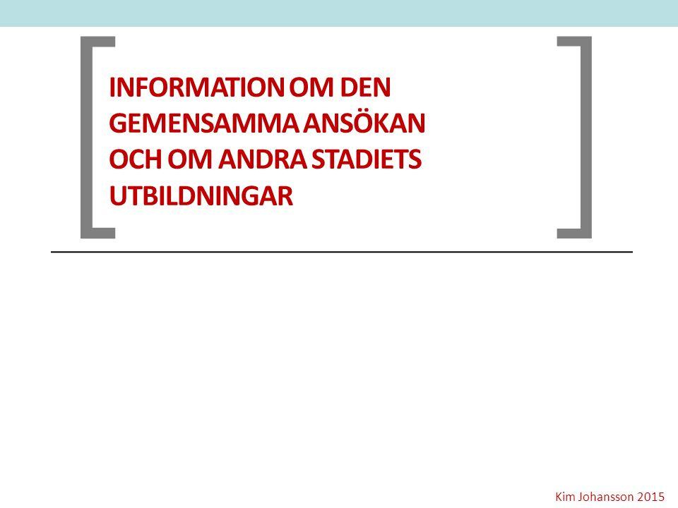 [ ] INFORMATION OM DEN GEMENSAMMA ANSÖKAN OCH OM ANDRA STADIETS UTBILDNINGAR Kim Johansson 2015