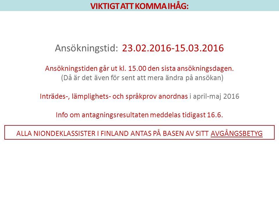 VIKTIGT ATT KOMMA IHÅG: Ansökningstid: 23.02.2016-15.03.2016 Ansökningstiden går ut kl.