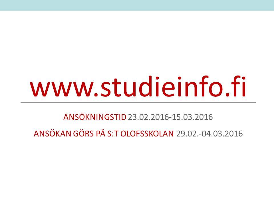 www.studieinfo.fi ANSÖKNINGSTID 23.02.2016-15.03.2016 ANSÖKAN GÖRS PÅ S:T OLOFSSKOLAN 29.02.-04.03.2016