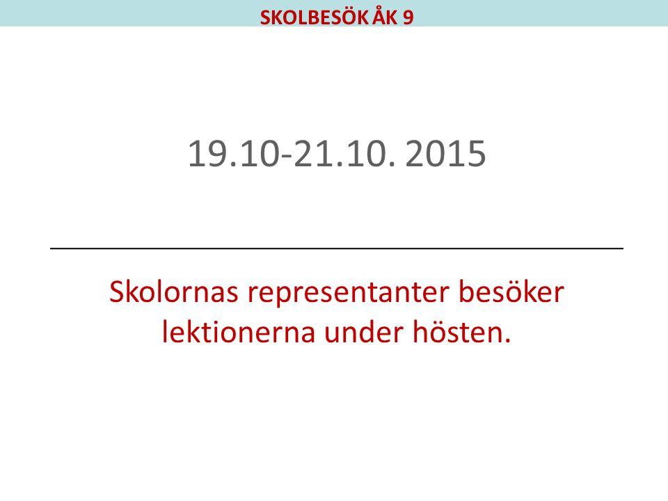 SKOLBESÖK ÅK 9 19.10-21.10. 2015 Skolornas representanter besöker lektionerna under hösten.