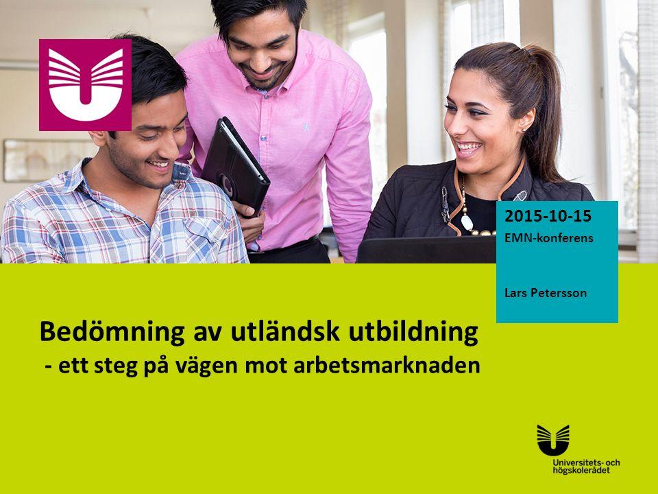 Sv Bedömning av utländsk utbildning - ett steg på vägen mot arbetsmarknaden 2015-10-15 EMN-konferens Lars Petersson