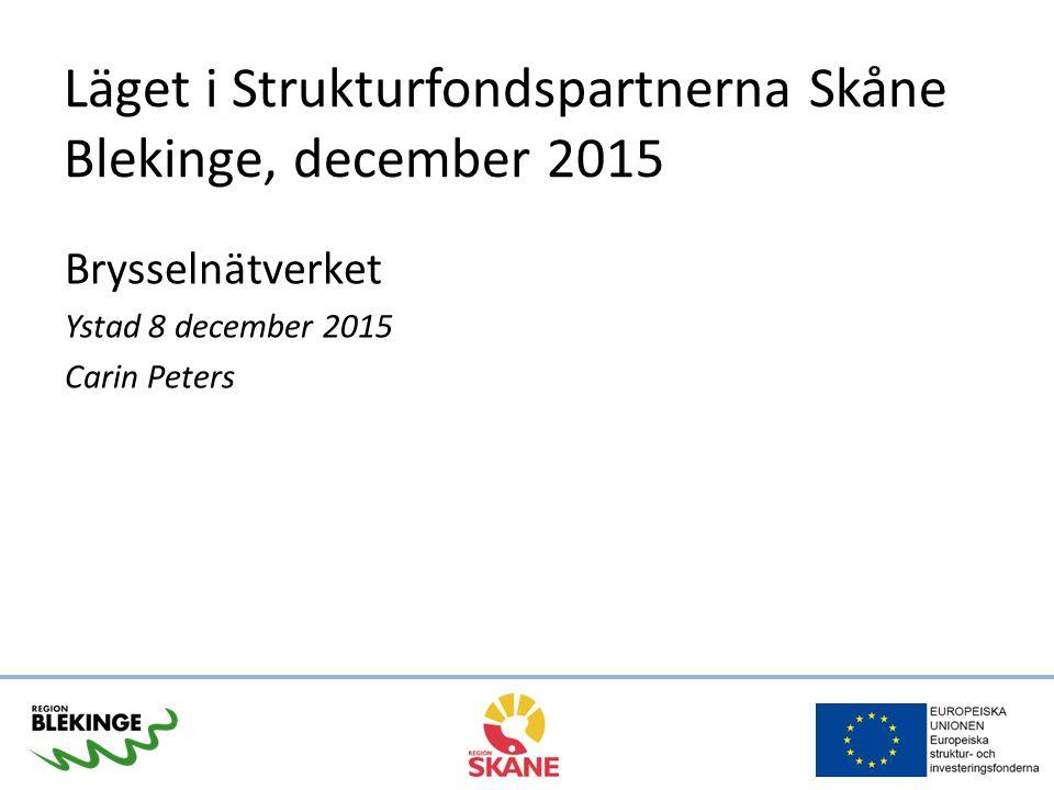 Läget i Strukturfondspartnerna Skåne Blekinge, december 2015 Brysselnätverket Ystad 8 december 2015 Carin Peters