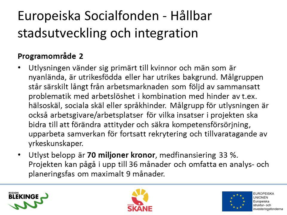 Europeiska Socialfonden - Hållbar stadsutveckling och integration Programområde 2 Utlysningen vänder sig primärt till kvinnor och män som är nyanlända, är utrikesfödda eller har utrikes bakgrund.