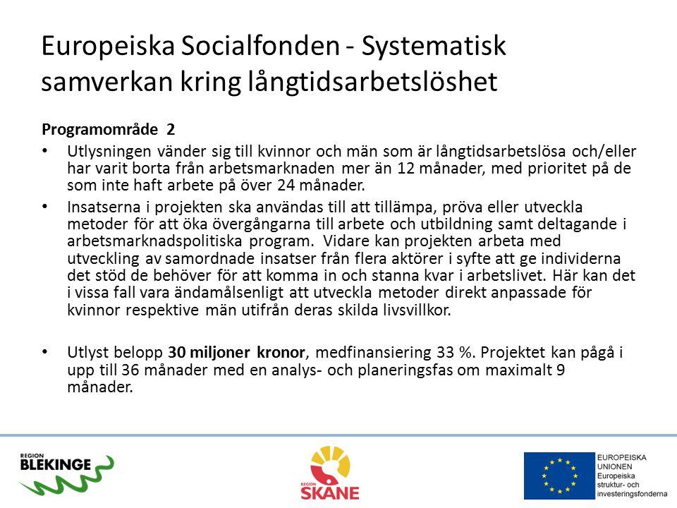 Europeiska Socialfonden - Systematisk samverkan kring långtidsarbetslöshet Programområde 2 Utlysningen vänder sig till kvinnor och män som är långtids