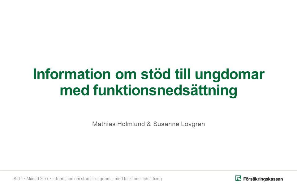 Sid 1 Månad 20xx Information om stöd till ungdomar med funktionsnedsättning Information om stöd till ungdomar med funktionsnedsättning Mathias Holmlund & Susanne Lövgren