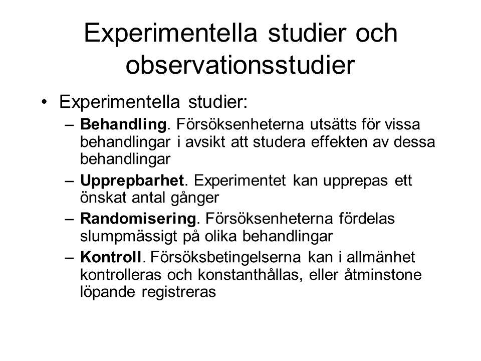 Experimentella studier och observationsstudier Experimentella studier: –Behandling.