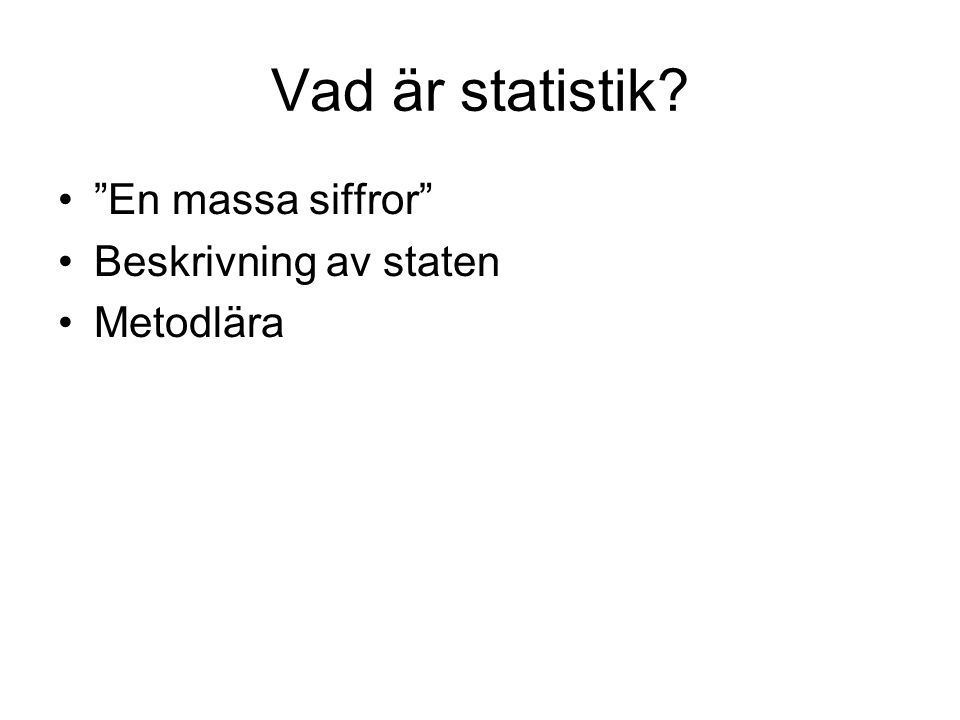 2 Vad är statistik En massa siffror Beskrivning av staten Metodlära