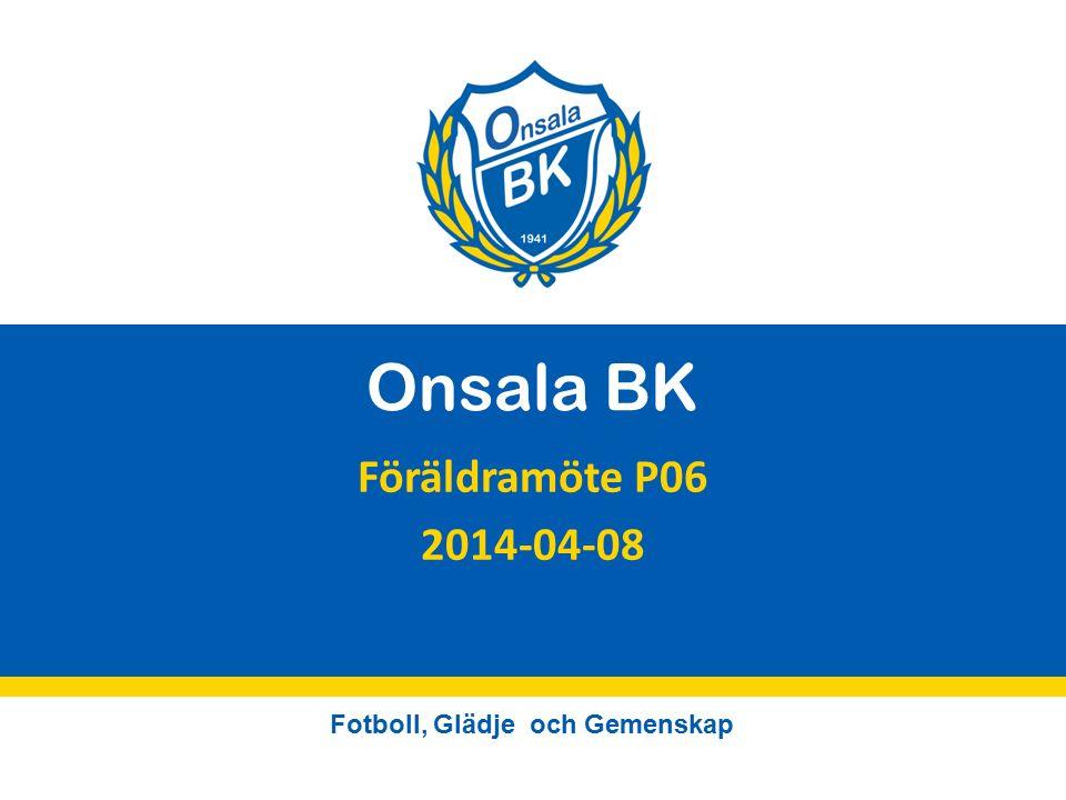 Fotboll, Glädje och Gemenskap Onsala BK Föräldramöte P06 2014-04-08