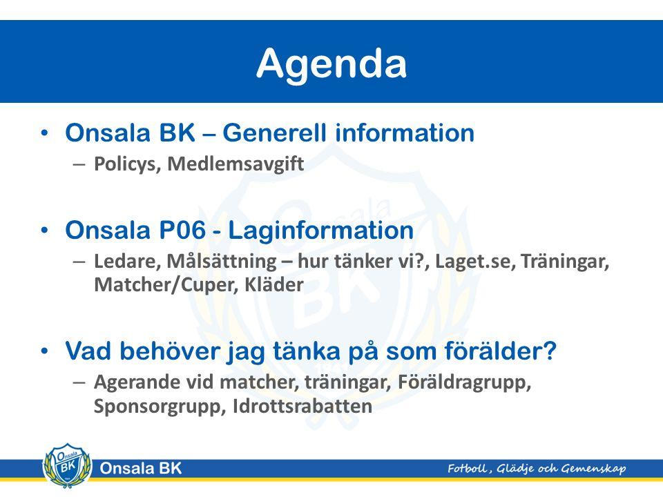 Onsala BK – Generell information – Policys, Medlemsavgift Onsala P06 - Laginformation – Ledare, Målsättning – hur tänker vi?, Laget.se, Träningar, Matcher/Cuper, Kläder Vad behöver jag tänka på som förälder.