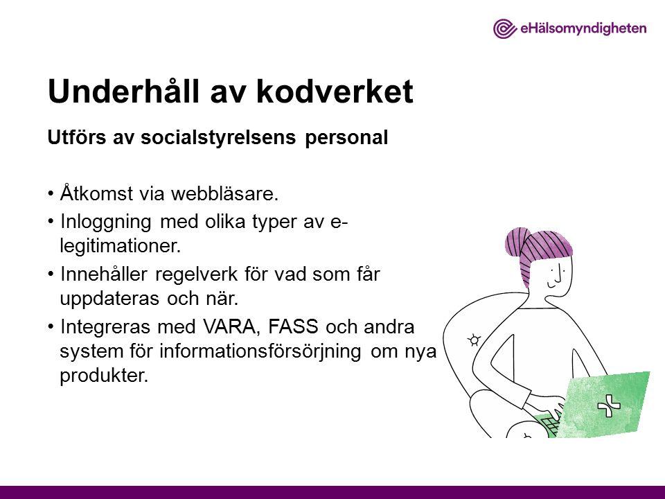 Underhåll av kodverket Utförs av socialstyrelsens personal Åtkomst via webbläsare.