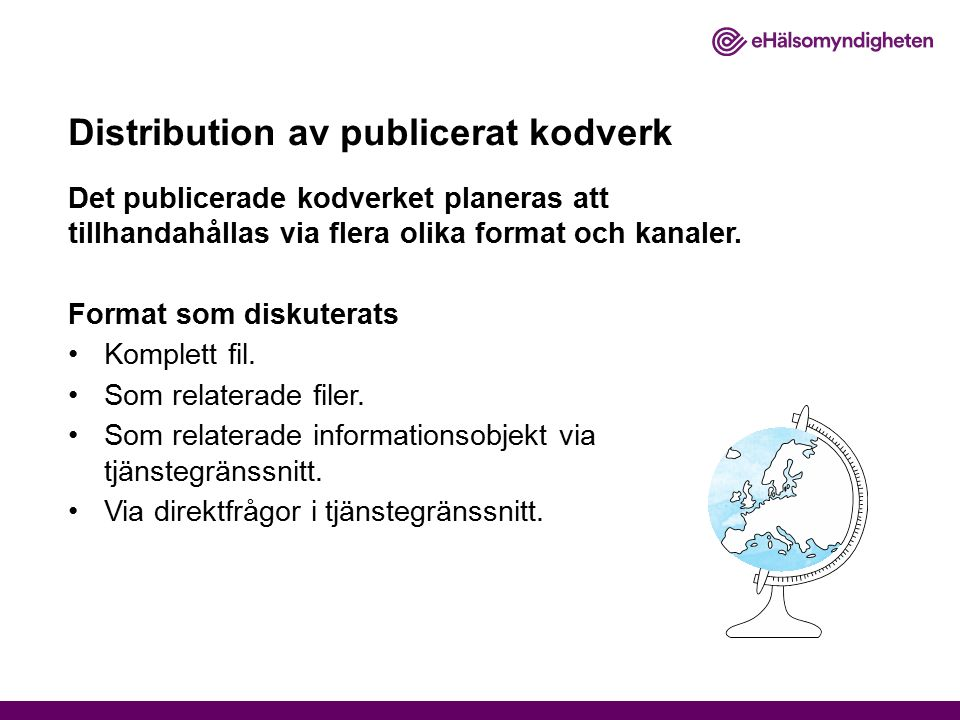 Distribution av publicerat kodverk Det publicerade kodverket planeras att tillhandahållas via flera olika format och kanaler. Format som diskuterats K
