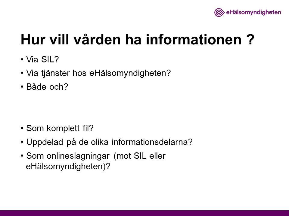 Hur vill vården ha informationen ? Via SIL? Via tjänster hos eHälsomyndigheten? Både och? Som komplett fil? Uppdelad på de olika informationsdelarna?