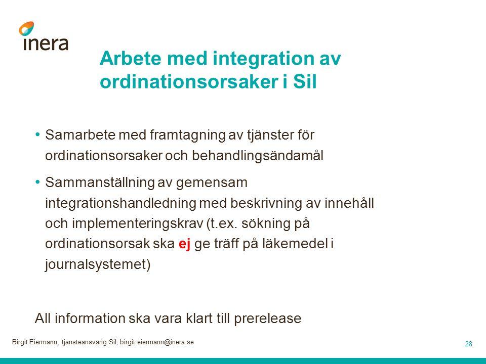 Arbete med integration av ordinationsorsaker i Sil Samarbete med framtagning av tjänster för ordinationsorsaker och behandlingsändamål Sammanställning av gemensam integrationshandledning med beskrivning av innehåll och implementeringskrav (t.ex.