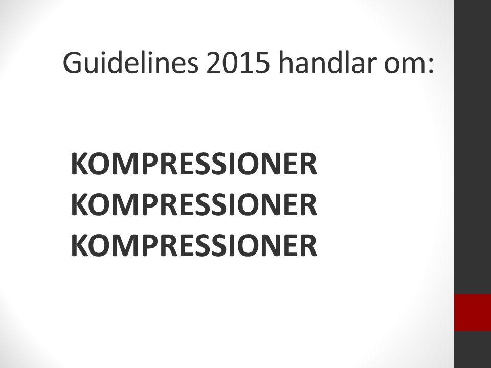 Guidelines 2015 handlar om: KOMPRESSIONER