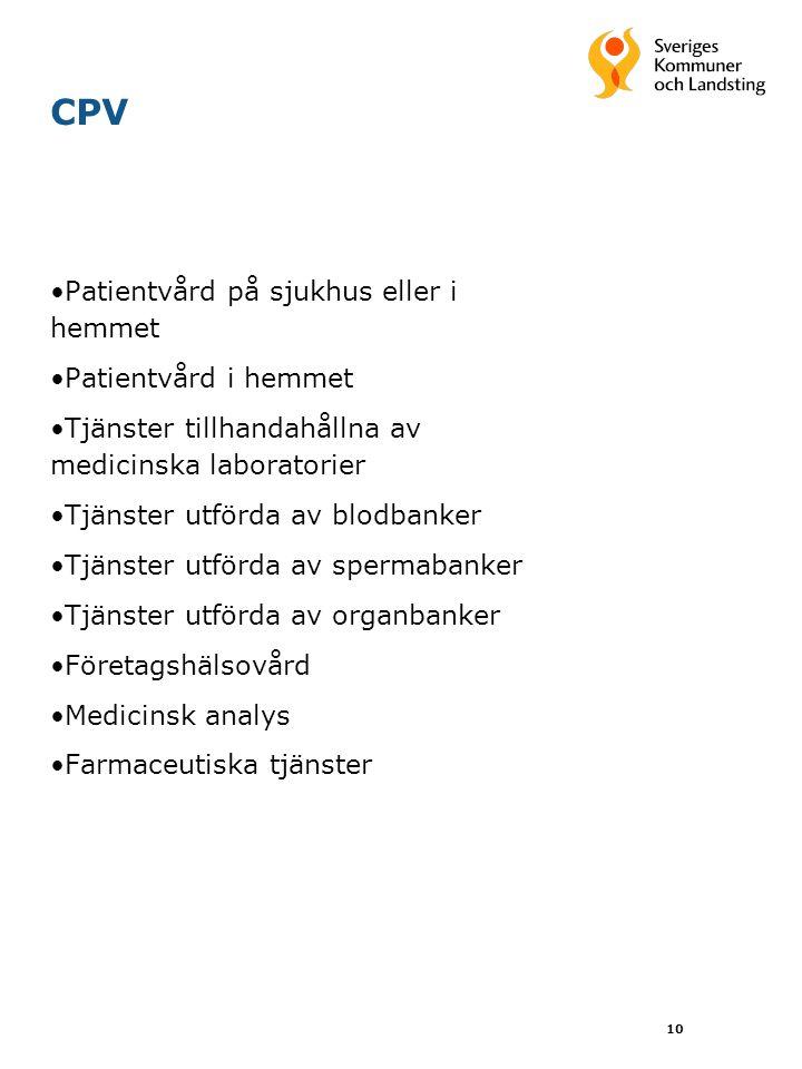 10 CPV Patientvård på sjukhus eller i hemmet Patientvård i hemmet Tjänster tillhandahållna av medicinska laboratorier Tjänster utförda av blodbanker Tjänster utförda av spermabanker Tjänster utförda av organbanker Företagshälsovård Medicinsk analys Farmaceutiska tjänster