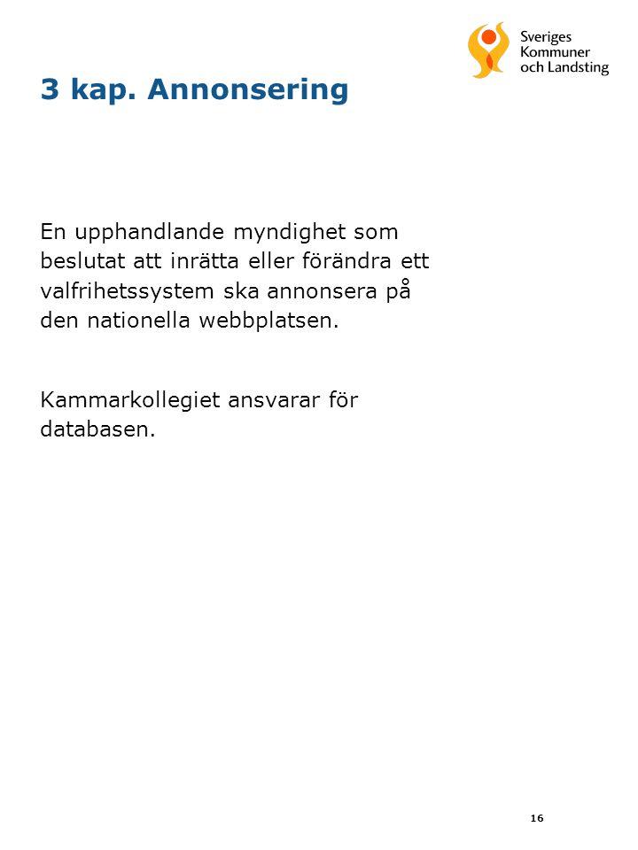 16 3 kap. Annonsering En upphandlande myndighet som beslutat att inrätta eller förändra ett valfrihetssystem ska annonsera på den nationella webbplats