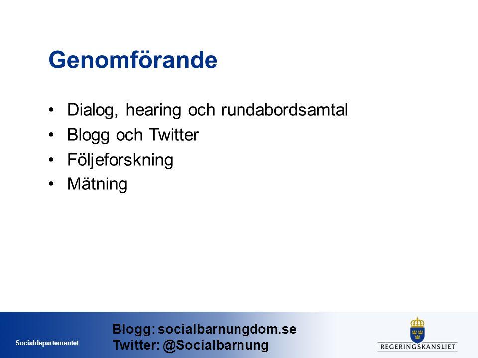 Socialdepartementet Genomförande Dialog, hearing och rundabordsamtal Blogg och Twitter Följeforskning Mätning Blogg: socialbarnungdom.se Twitter: @Socialbarnung