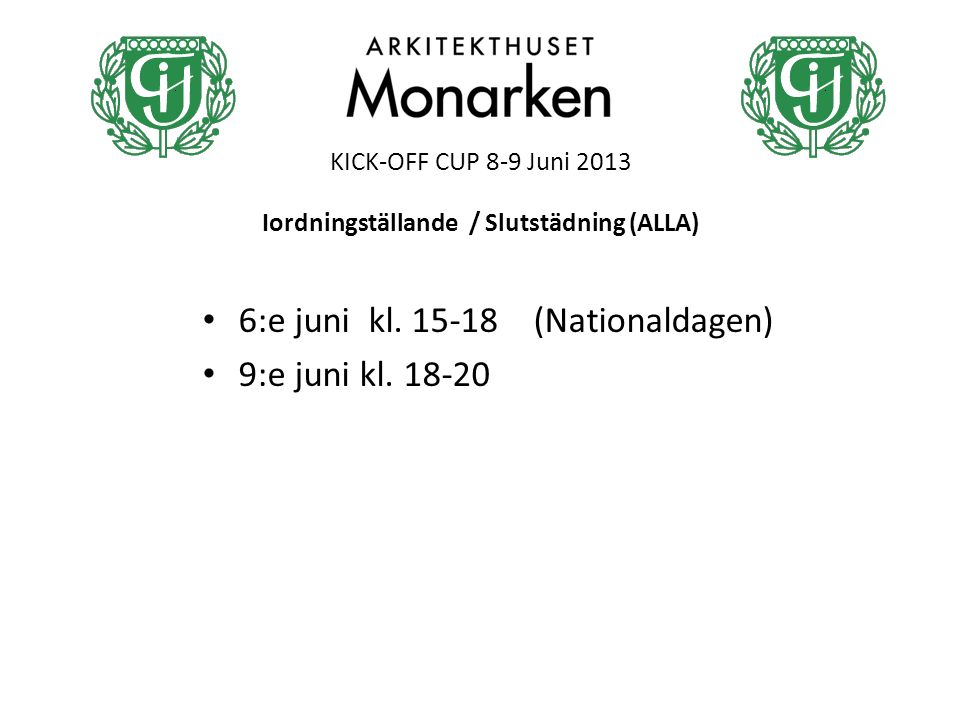 KICK-OFF CUP 8-9 Juni 2013 6:e juni kl. 15-18 (Nationaldagen) 9:e juni kl.