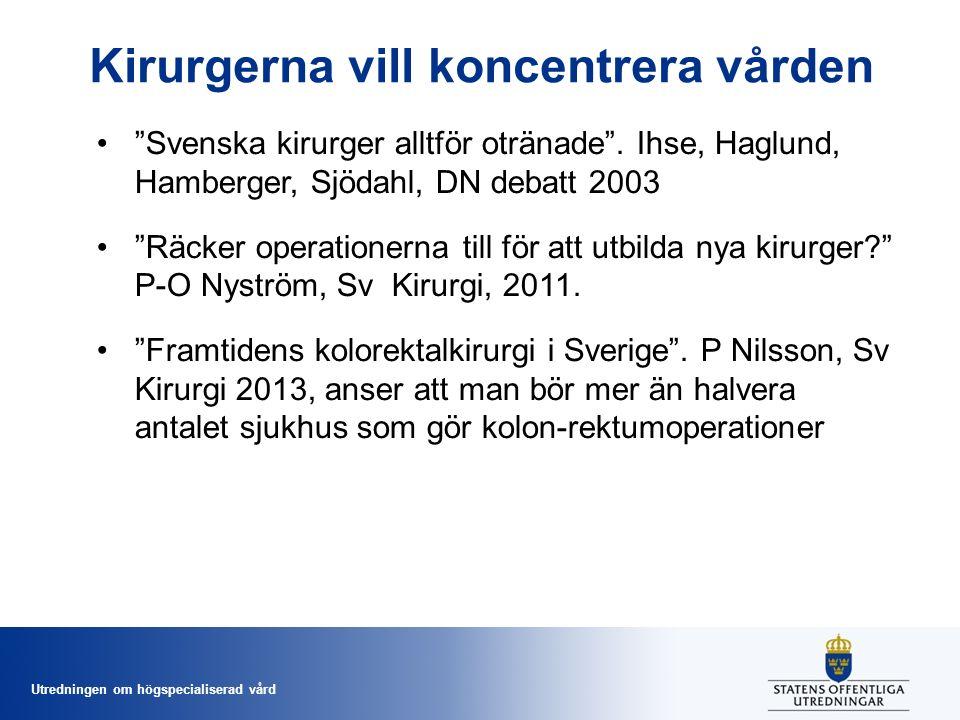 Utredningen om högspecialiserad vård Kirurgerna vill koncentrera vården Svenska kirurger alltför otränade .