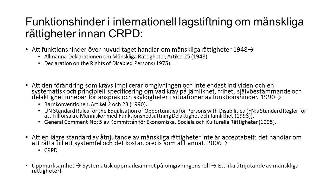 Funktionshinder i internationell lagstiftning om mänskliga rättigheter innan CRPD: Att funktionshinder över huvud taget handlar om mänskliga rättigheter 1948→ Allmänna Deklarationen om Mänskliga Rättigheter, Artikel 25 (1948) Declaration on the Rights of Disabled Persons (1975).