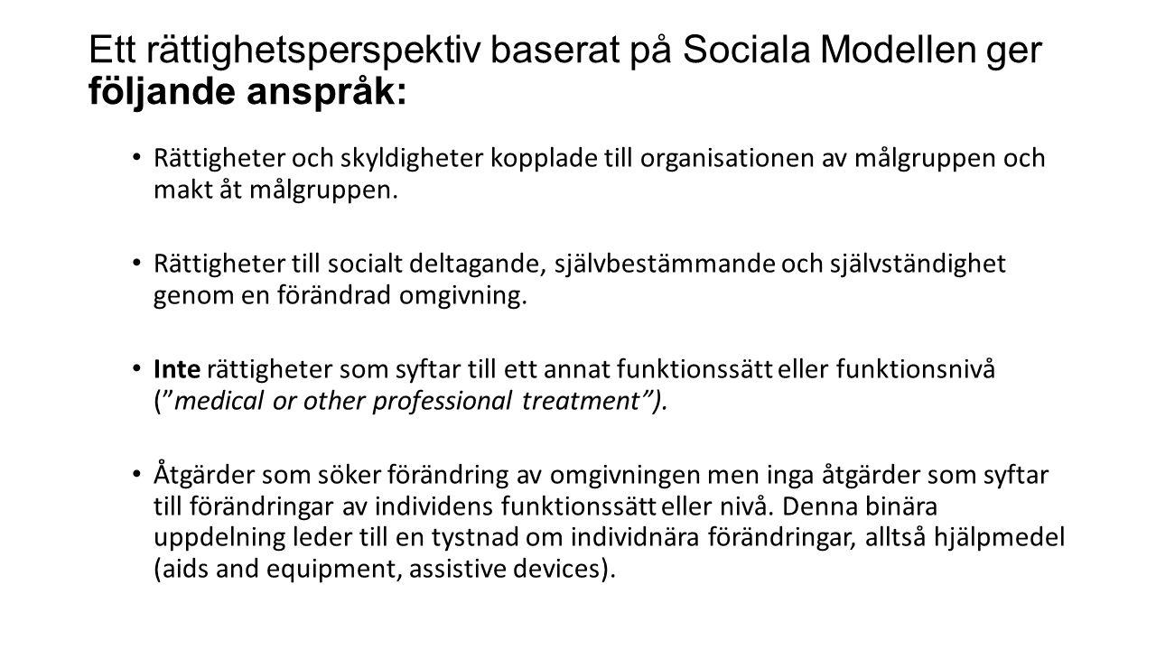 Ett rättighetsperspektiv baserat på Sociala Modellen ger följande anspråk: Rättigheter och skyldigheter kopplade till organisationen av målgruppen och makt åt målgruppen.