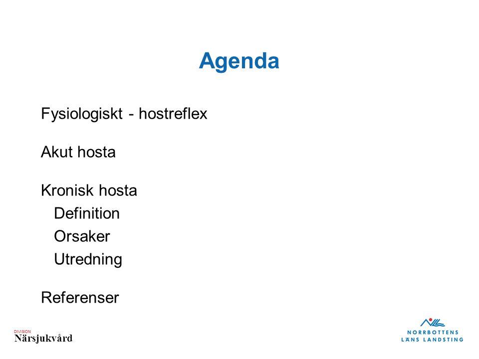 DIVISION Närsjukvård Agenda Fysiologiskt - hostreflex Akut hosta Kronisk hosta Definition Orsaker Utredning Referenser