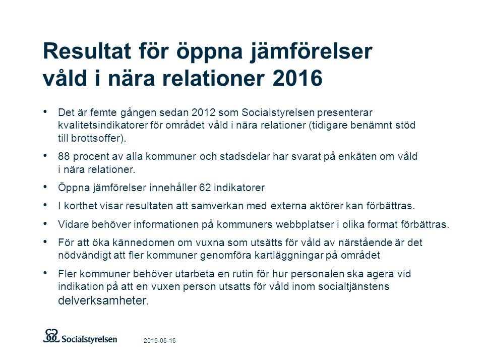 Resultat för öppna jämförelser våld i nära relationer 2016 2016-06-16 Det är femte gången sedan 2012 som Socialstyrelsen presenterar kvalitetsindikatorer för området våld i nära relationer (tidigare benämnt stöd till brottsoffer).