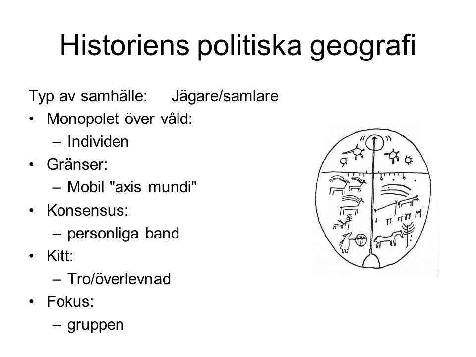 Historiens politiska geografi Typ av samhälle:Jägare/samlare Monopolet över våld: –Individen Gränser: –Mobil