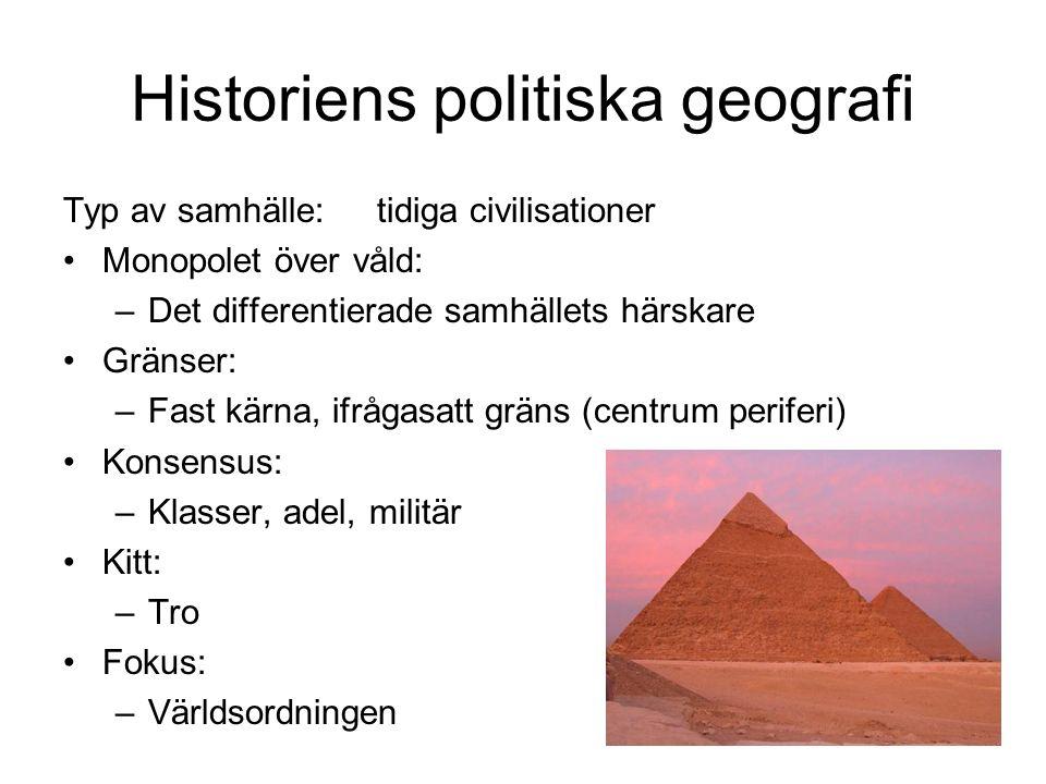 Historiens politiska geografi Typ av samhälle:tidiga civilisationer Monopolet över våld: –Det differentierade samhällets härskare Gränser: –Fast kärna