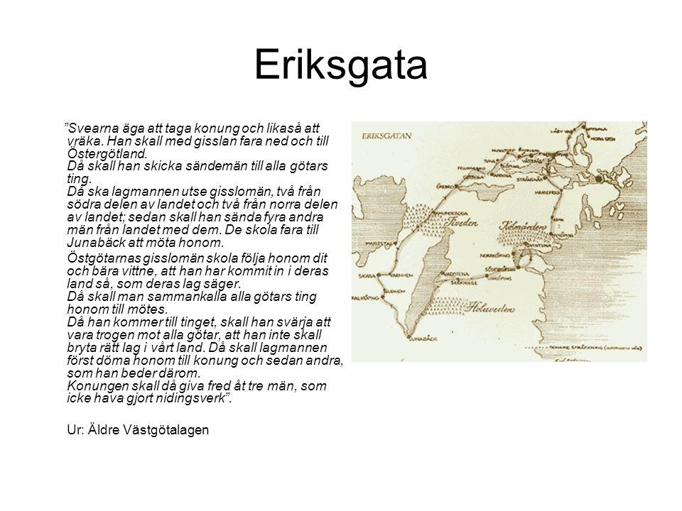 """Eriksgata """"Svearna äga att taga konung och likaså att vräka. Han skall med gisslan fara ned och till Östergötland. Då skall han skicka sändemän till a"""