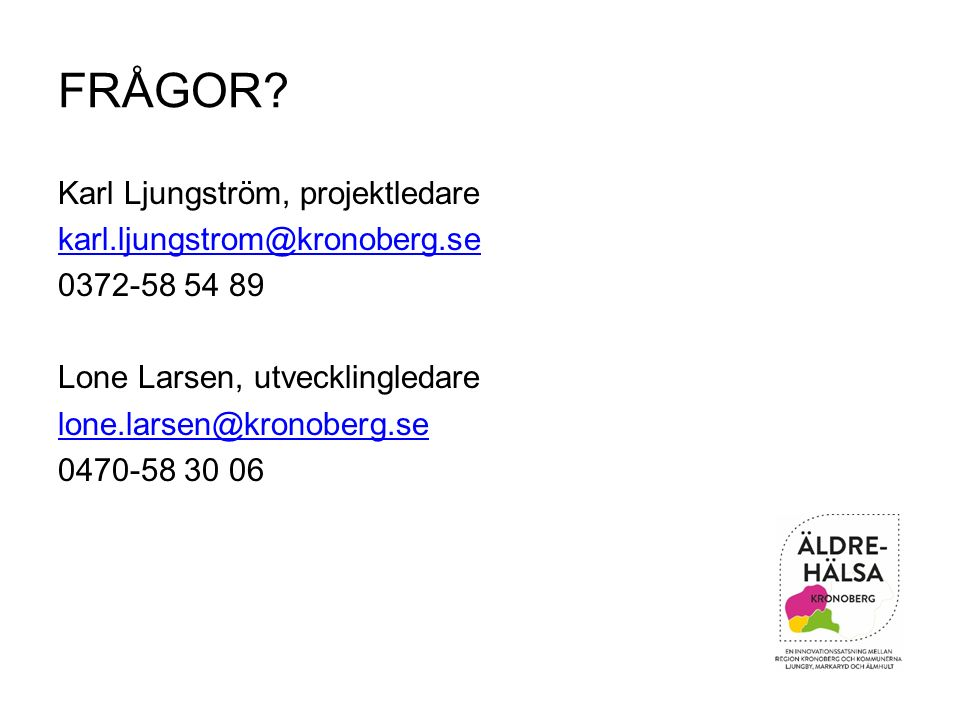 FRÅGOR? Karl Ljungström, projektledare karl.ljungstrom@kronoberg.se 0372-58 54 89 Lone Larsen, utvecklingledare lone.larsen@kronoberg.se 0470-58 30 06